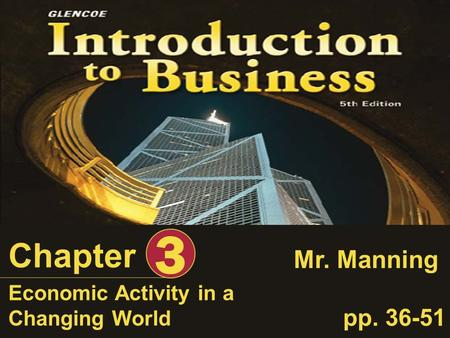 Economic Activity in a Changing World Chapter 3 pp. 36-51 Mr. Manning.