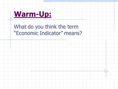 "Warm-Up: What do you think the term ""Economic Indicator"" means?"