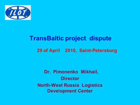 TransBaltic project dispute 29 of April 2010, Saint-Petersburg Dr. Pimonenko Mikhail, Director North-West Russia Logistics Development Center.