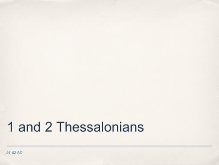 "51-52 AD 1 and 2 Thessalonians. ✤ ""After Paul and Silas had passed through Amphipolis and Apollonia, they came to Thessalonica, where there was a synagogue."