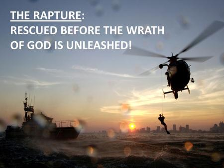 THE RAPTURE: RESCUED BEFORE THE WRATH OF GOD IS UNLEASHED!