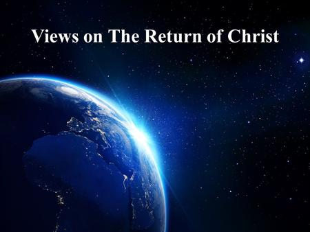 Views on The Return of Christ. KINGDOM PRE-MILLENIALA-MILLENIAL.