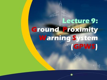 Lecture 9: Ground Proximity Warning System (GPWS).