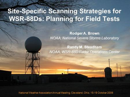Site-Specific Scanning Strategies for WSR-88Ds: Planning for Field Tests Rodger A. Brown NOAA, National Severe Storms Laboratory Randy M. Steadham NOAA,