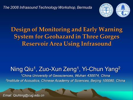 Design of Monitoring and Early Warning System for Geohazard in Three Gorges Reservoir Area Using Infrasound The 2008 Infrasound Technology Workshop, Bermuda.