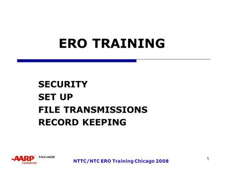 1 NTTC/NTC ERO Training Chicago 2008 ERO TRAINING SECURITY SET UP FILE TRANSMISSIONS RECORD KEEPING.