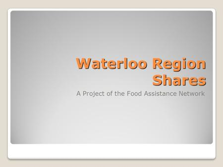 Waterloo Region Shares A Project of the Food Assistance Network.