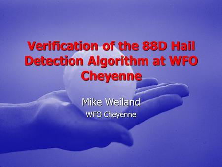 Verification of the 88D Hail Detection Algorithm at WFO Cheyenne Mike Weiland WFO Cheyenne.