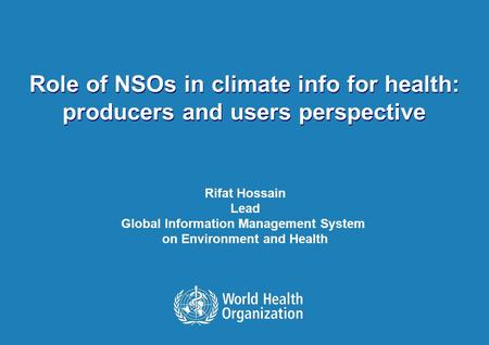 MEETING ON CLIMATE CHANGE RELATED STATISTICS FOR PRODUCERS AND USERS 19 November, Palais des Nations, UNECE, Geneva 1 |1 | Role of NSOs in climate info.