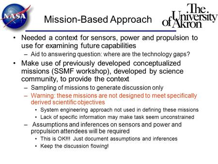 Mission-Based Approach Needed a context for sensors, power and propulsion to use for examining future capabilities –Aid to answering question: where are.