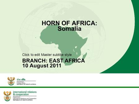 Click to edit Master subtitle style HORN OF AFRICA: Somalia BRANCH: EAST AFRICA 10 August 2011.