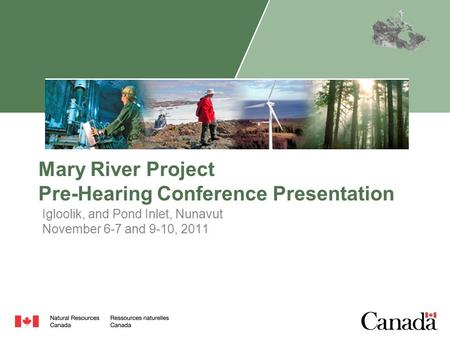 Mary River Project Pre-Hearing Conference Presentation Igloolik, and Pond Inlet, Nunavut November 6-7 and 9-10, 2011.