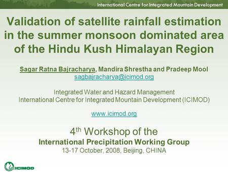 International Centre for Integrated Mountain Development Validation of satellite rainfall estimation in the summer monsoon dominated area of the Hindu.