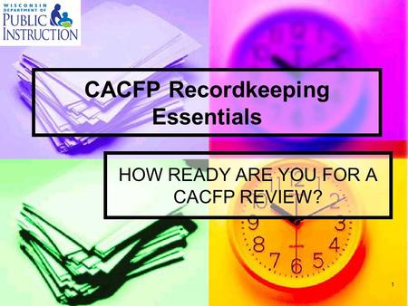 CACFP Recordkeeping Essentials HOW READY ARE YOU FOR A CACFP REVIEW? 1.