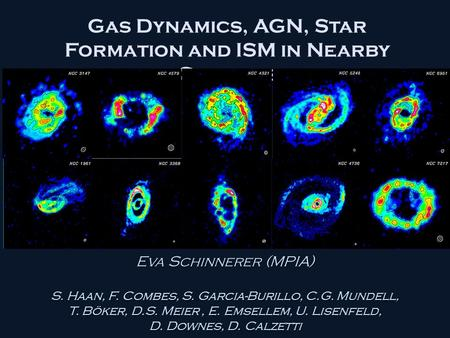 Gas Dynamics, AGN, Star Formation and ISM in Nearby Galaxies Eva Schinnerer (MPIA) S. Haan, F. Combes, S. Garcia-Burillo, C.G. Mundell, T. Böker, D.S.