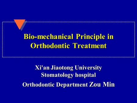 Bio-mechanical Principle in Orthodontic Treatment Xi'an Jiaotong University Stomatology hospital Orthodontic Department Zou Min.