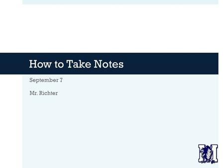 How to Take Notes September 7 Mr. Richter. Agenda  Newsflash! Quiz.  Quick Binder Check (not the full rubric)  Lab Data Discussion  Introduction to.