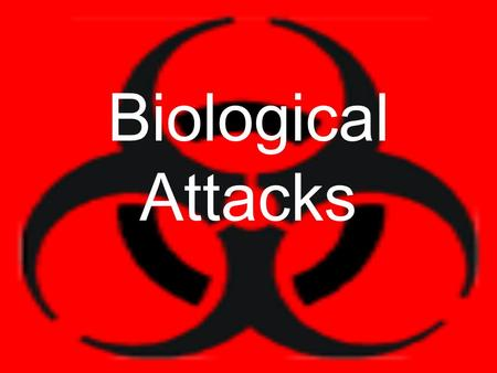 Biological Attacks. A biological attack is an attack using toxic chemicals and contagious diseases as weapons of war.