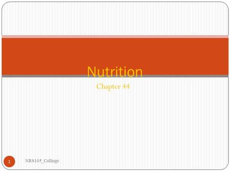 Chapter 44 NRS105_Collings 1 Nutrition. Elements of Energy and Nutrition NRS105_Collings 2 Basal metabolic rate (BMR) Resting energy expenditure (REE)