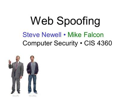 Web Spoofing Steve Newell Mike Falcon Computer Security CIS 4360.