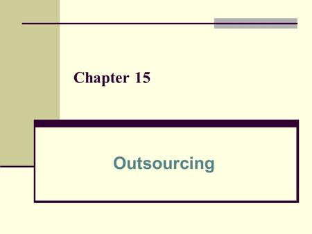 Chapter 15 Outsourcing. 2 Learning Outcomes Describe the advantages and disadvantages of insourcing, outsourcing, and offshore outsourcing Outsourcing.