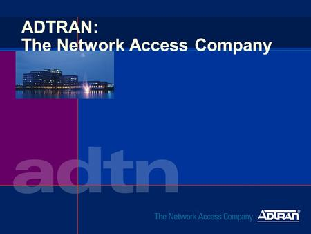 ADTRAN: The Network Access Company. 2 Telecommunications u Multi-billion dollar industry u Voice and digital data transmission u Carrier and End User.