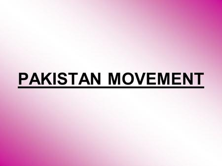 PAKISTAN MOVEMENT. Indian Council Act,1861 According to this act: Governor general could assign special tasks to any member of the Executive Council.