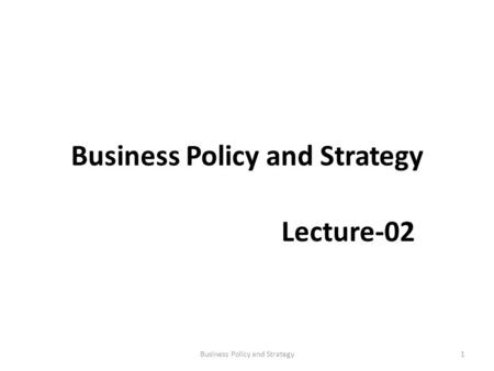 Business Policy and Strategy Lecture-02 1Business Policy and Strategy.