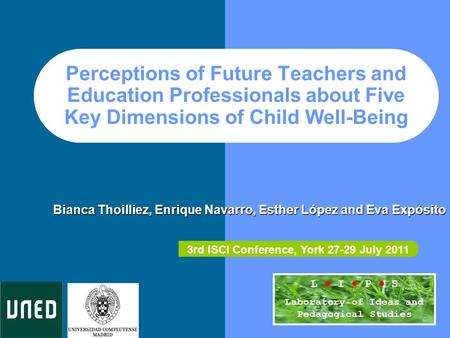 Perceptions of Future Teachers and Education Professionals about Five Key Dimensions of Child Well-Being Bianca Thoilliez, Enrique Navarro, Esther López.