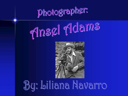 Ansel Adams Born: February 20, 1902, San Francisco Education: Private school,Harvard University Where his artworks appear: Publications in books like.