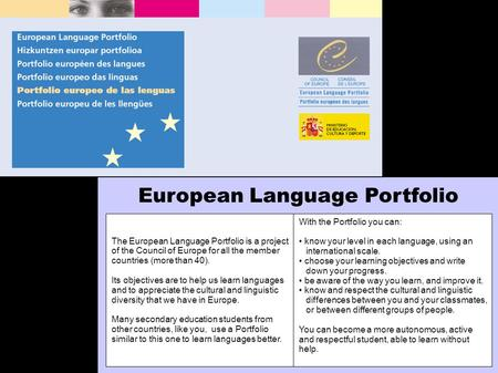 European Language Portfolio The European Language Portfolio is a project of the Council of Europe for all the member countries (more than 40). Its objectives.