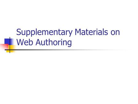 Supplementary Materials on Web Authoring. Insert Anchors & Add Hyperlinks Insert other multimedia elements: Flash animations Video clips & Audio clips.