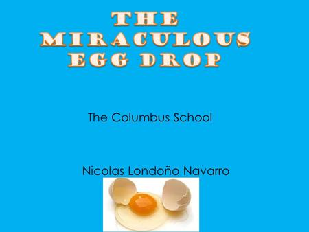 The Columbus School Nicolas Londoño Navarro. How can I prevent an egg from breaking from five meters?