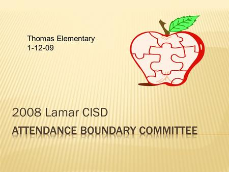 2008 Lamar CISD Thomas Elementary 1-12-09. Meeting Agenda January 12, 2009  Welcome - Representatives from Campbell Elementary, Wessendorff MS, Dickinson.