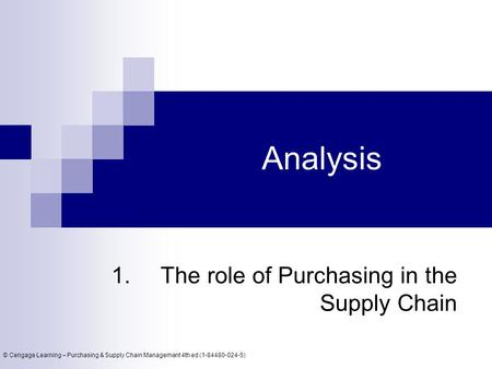 © Cengage Learning – Purchasing & Supply Chain Management 4th ed (1-84480-024-5) Analysis 1. The role of Purchasing in the Supply Chain.