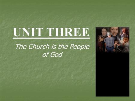 UNIT THREE The Church is the People of God. 3.1 Together as One.