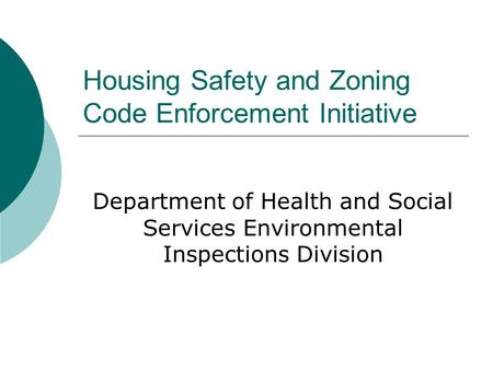 Housing Safety and Zoning Code Enforcement Initiative Department of Health and Social Services Environmental Inspections Division.