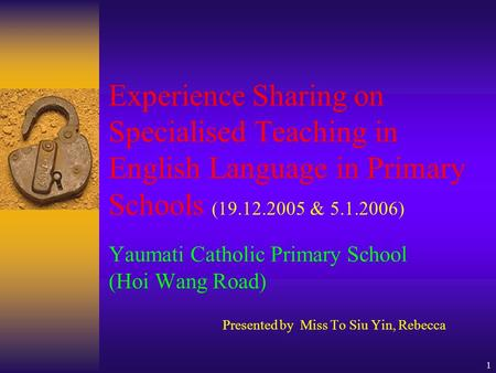 1 Experience Sharing on Specialised Teaching in English Language in Primary Schools (19.12.2005 & 5.1.2006) Yaumati Catholic Primary School (Hoi Wang Road)