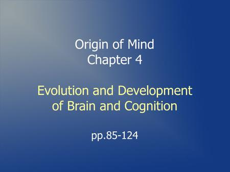 Origin of Mind Chapter 4 Evolution and Development of Brain and Cognition pp.85-124.