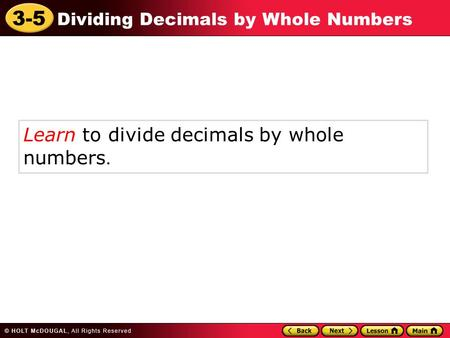 Learn to divide decimals by whole  numbers.
