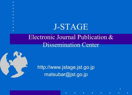 1 J-STAGE Electronic Journal Publication & Dissemination Center