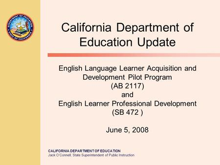 CALIFORNIA DEPARTMENT OF EDUCATION Jack O'Connell, State Superintendent of Public Instruction California Department of Education Update English Language.