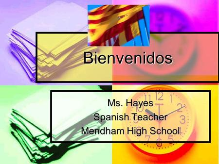 Bienvenidos Ms. Hayes Spanish Teacher Mendham High School.