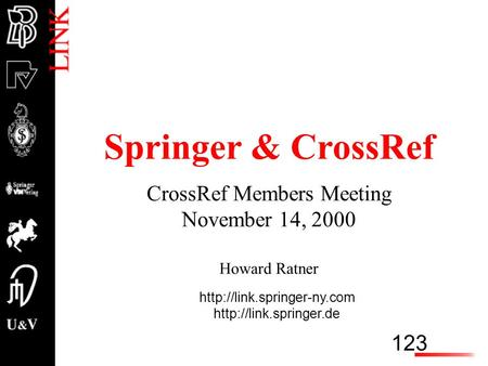 123   Springer & CrossRef CrossRef Members Meeting November 14, 2000 Howard Ratner.