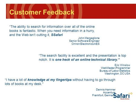 "Customer Feedback ""The ability to search for information over all of the online books is fantastic. When you need information in a hurry, and the Web isn't."