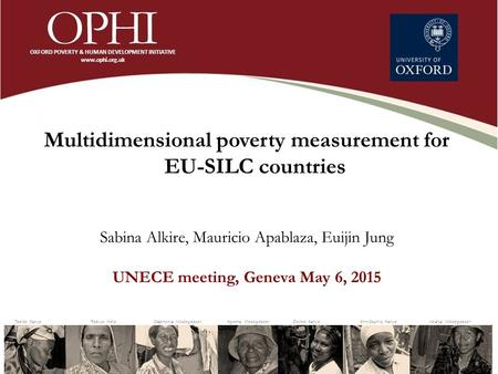 Multidimensional poverty measurement for EU-SILC countries Sabina Alkire, Mauricio Apablaza, Euijin Jung UNECE meeting, Geneva May 6, 2015.