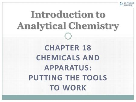CHAPTER 18 CHEMICALS AND APPARATUS: PUTTING THE TOOLS TO WORK Introduction to Analytical Chemistry.