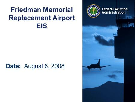 Federal Aviation Administration Friedman Memorial Replacement Airport EIS Date: August 6, 2008.