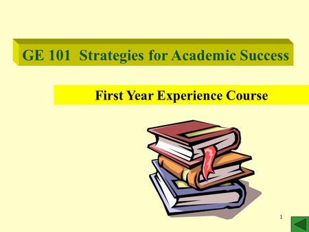 1 GE 101 Strategies for Academic Success First Year Experience Course.