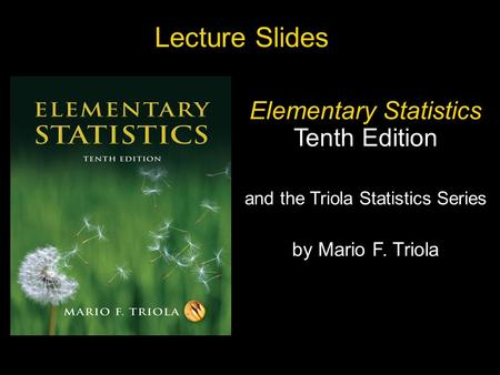Slide Slide 1 Copyright © 2007 Pearson Education, Inc Publishing as Pearson Addison-Wesley. Lecture Slides Elementary Statistics Tenth Edition and the.